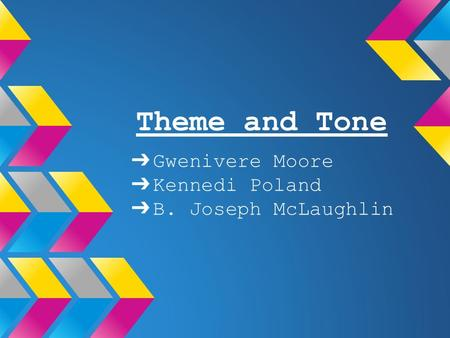 Theme and Tone ➔ Gwenivere Moore ➔ Kennedi Poland ➔ B. Joseph McLaughlin.