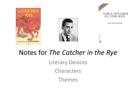 Notes for The Catcher in the Rye Literary Devices Characters Themes.