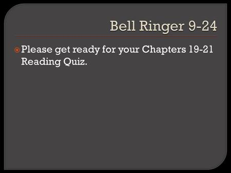  Please get ready for your Chapters 19-21 Reading Quiz.