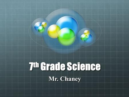 7 th Grade Science Mr. Chaney. 7 th Grade Science Units Scientific Inquiry Measurement Science Tools Science Labs Cells Body Systems Genetics Weather/Climate/Ecosyste.