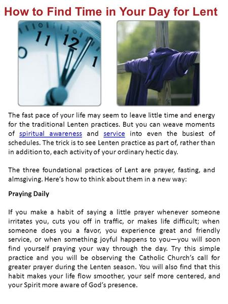 How to Find Time in Your Day for Lent Praying Daily If you make a habit of saying a little prayer whenever someone irritates you, cuts you off in traffic,