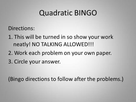 Quadratic BINGO Directions: 1. This will be turned in so show your work neatly! NO TALKING ALLOWED!!! 2. Work each problem on your own paper. 3. Circle.