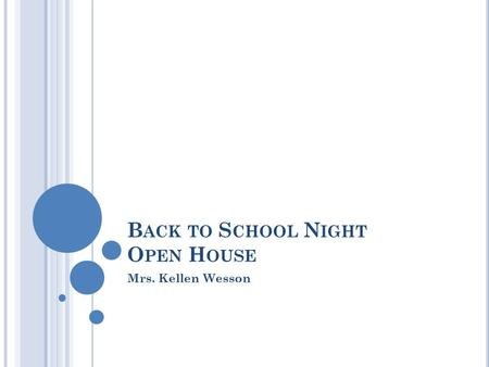 B ACK TO S CHOOL N IGHT O PEN H OUSE Mrs. Kellen Wesson.