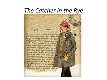 The Catcher in the Rye. Author J.D. Salinger was born in 1919 in NYC. Salinger fought in WWII. He was one of the first soldiers to liberate a concentration.