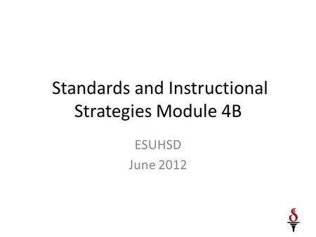 Standards and Instructional Strategies Module 4B ESUHSD June 2012.