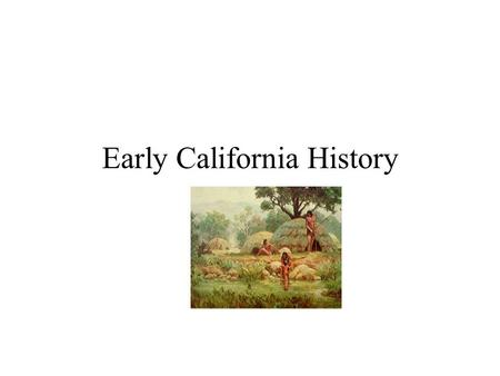 Early California History Pre-European California 400,000 Native Americans small bands, linguistically diverse mostly peaceful technologically and politically.