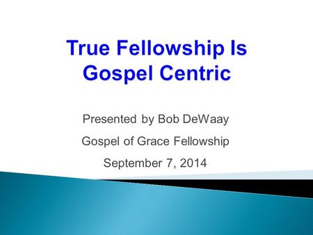 Presented by Bob DeWaay Gospel of Grace Fellowship September 7, 2014.