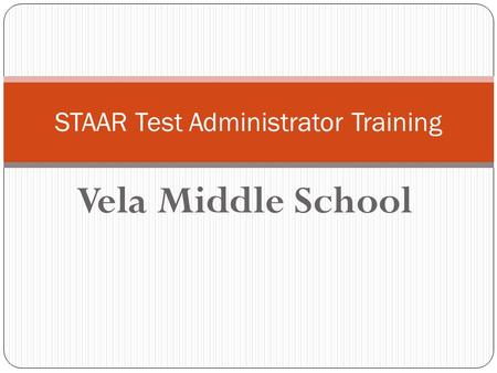 Vela Middle School STAAR Test Administrator Training.
