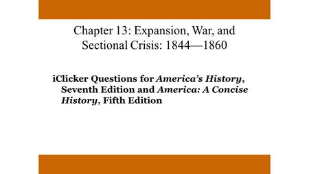 Chapter 13: Expansion, War, and Sectional Crisis: 1844—1860