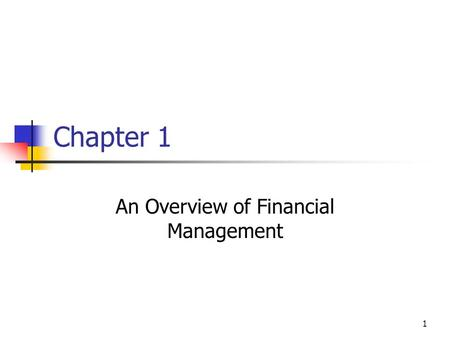 1 Chapter 1 An Overview of Financial Management. 2 Topics in Chapter Basic Goal: to create shareholder value Agency relationships: Stockholders versus.