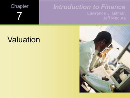 Chapter 7 Valuation Lawrence J. Gitman Jeff Madura Introduction to Finance.