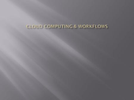  Cloud computing  Workflow  Workflow lifecycle  Workflow design  Workflow tools : xcp, eucalyptus, open nebula.