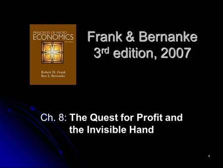 1 Frank & Bernanke 3 rd edition, 2007 Ch. 8: Ch. 8: The Quest for Profit and the Invisible Hand.