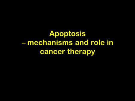 Apoptosis – mechanisms and role in cancer therapy