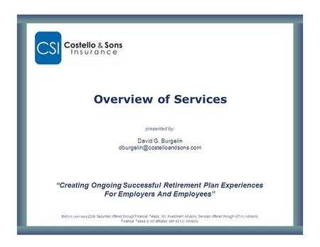 """Creating Ongoing Successful Retirement Plan Experiences For Employers And Employees"" ©401(k) Advisors 2006. Securities offered through Financial Telesis,"