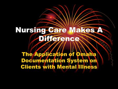 Nursing Care Makes A Difference The Application of Omaha Documentation System on Clients with Mental Illness.