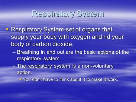 Respiratory System Respiratory System-set of organs that supply your body with oxygen and rid your body of carbon dioxide. Breathing in and out are the.
