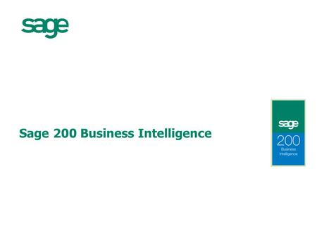 "Sage 200 Business Intelligence. 2 Before BI After BI ""The ability to easily report, analyse and flexibly interrogate any aspect of your business performance,"