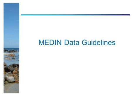 MEDIN Data Guidelines. Data Guidelines Documents with tables and Excel versions of tables which are organised on a thematic basis which consider the actual.