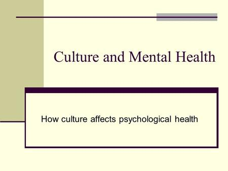 Culture and Mental Health How culture affects psychological health.