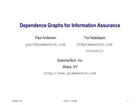 February 2001OASIS --- Norfolk1 Dependence Graphs for Information Assurance Paul Anderson GrammaTech, Inc. Ithaca, NY