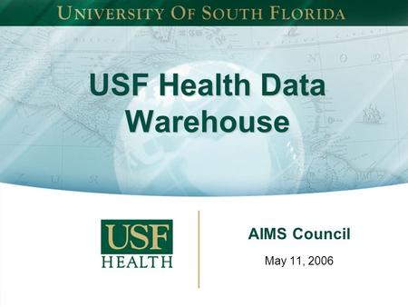USF Health Data Warehouse AIMS Council May 11, 2006.
