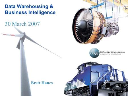 1 Brett Hanes 30 March 2007 Data Warehousing & Business Intelligence 30 March 2007 Brett Hanes.