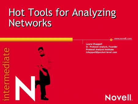 Hot Tools for Analyzing Networks Laura Chappell Sr. Protocol Analyst, Founder Protocol Analysis Institute