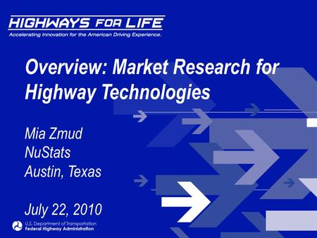 Overview: Market Research for Highway Technologies Mia Zmud NuStats Austin, Texas July 22, 2010.