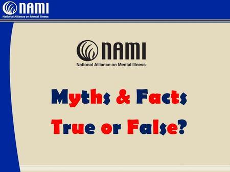 Myths & Facts True or False?. There's no hope for people with mental illnesses.