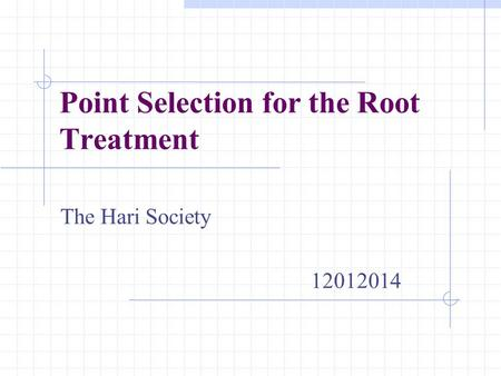 Point Selection for the Root Treatment The Hari Society 12012014.