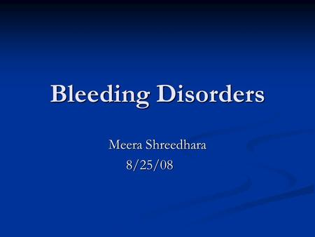 Bleeding Disorders Meera Shreedhara 8/25/08. What is it? A bleeding disorder is an acquired or inherited tendency to bleed excessively A bleeding disorder.