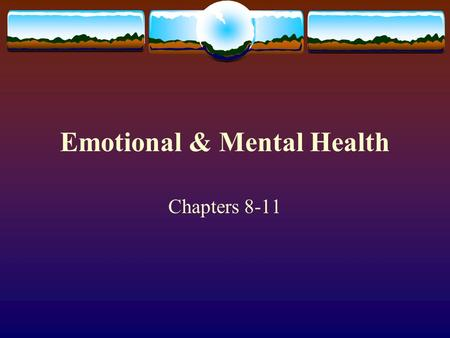 Emotional & Mental Health Chapters 8-11.  1. Feeling of danger  2. Being timid or afraid  3. Feeling that life experiences will be positive  4. Joy.