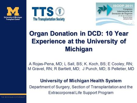Organ Donation in DCD: 10 Year Experience at the University of Michigan A Rojas-Pena, MD; L Sall, BS; K. Koch, BS; E Cooley, RN; M Gravel, RN; R Bartlett,