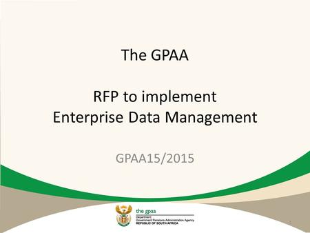 The GPAA RFP to implement Enterprise Data Management 1 GPAA15/2015.