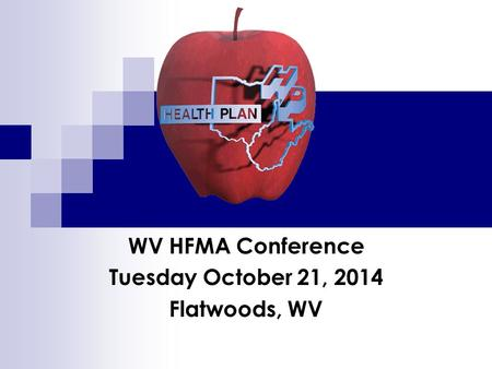 WV HFMA Conference Tuesday October 21, 2014 Flatwoods, WV.