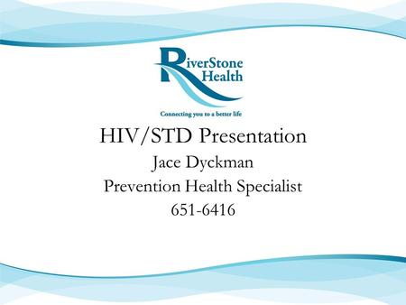 HIV/STD Presentation Jace Dyckman Prevention Health Specialist 651-6416.