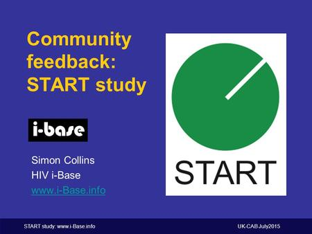 START study: www.i-Base.info UK-CAB July2015 Community feedback: START study Simon Collins HIV i-Base www.i-Base.info.
