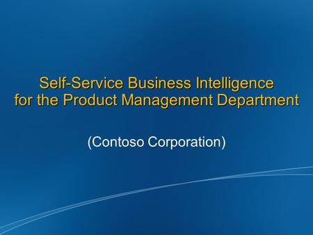 Self-Service Business Intelligence for the Product Management Department (Contoso Corporation)