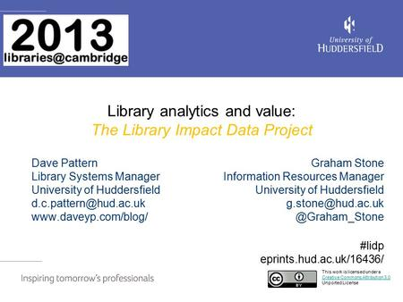Library analytics and value: The Library Impact Data Project This work is licensed under a Creative Commons Attribution 3.0 Unported License Creative Commons.