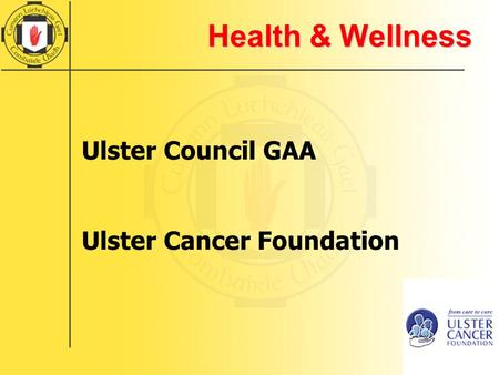 Health & Wellness Ulster Council GAA Ulster Cancer Foundation.