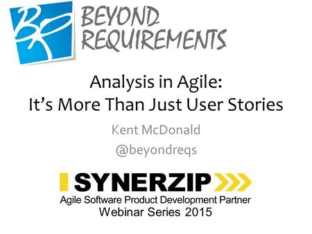 Analysis in Agile: It's More Than Just User Stories Kent Webinar Series 2015.