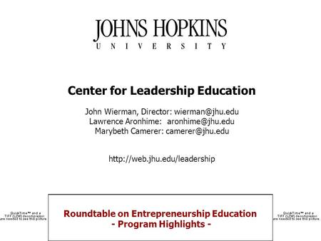 Roundtable on Entrepreneurship Education - Program Highlights - Center for Leadership Education John Wierman, Director: Lawrence Aronhime:
