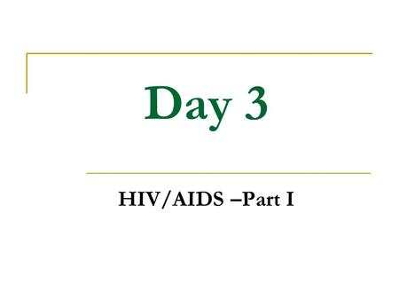 Day 3 HIV/AIDS –Part I. Homework Review Self Care Contract Page 33 & Which self-care activity did you do last night?