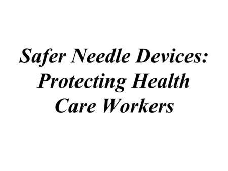 Safer Needle Devices: Protecting Health Care Workers.