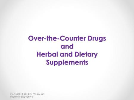 Over-the-Counter Drugs and Herbal and Dietary Supplements
