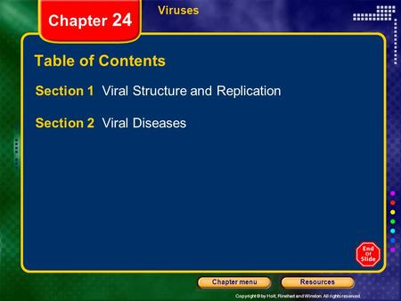 Copyright © by Holt, Rinehart and Winston. All rights reserved. ResourcesChapter menu Viruses Chapter 24 Table of Contents Section 1 Viral Structure and.