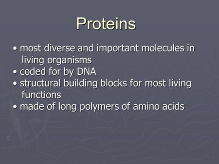 Proteins most diverse and important molecules in most diverse and important molecules in living organisms living organisms coded for by DNA coded for by.