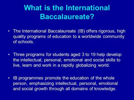 What is the International Baccalaureate? The International Baccalaureate (IB) offers rigorous, high quality programs of education to a worldwide community.