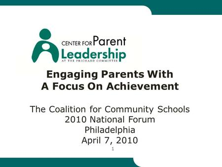 1 Engaging Parents With A Focus On Achievement The Coalition for Community Schools 2010 National Forum Philadelphia April 7, 2010.